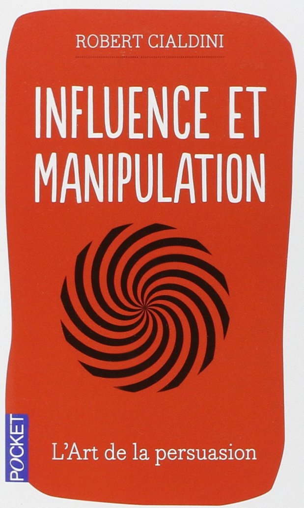 Influence et manipulation - Robert B. CIALDINI